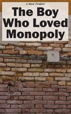 The Boy Who Loved Monopoly, A Mark Dahle Portfolio