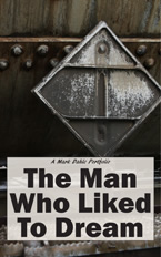 The Man Who Liked To Dream, A Mark Dahle Portfolio
